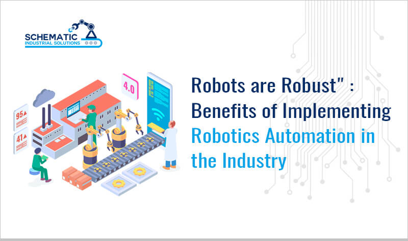 """Robots Are Robust"": Benefits Of Implementing Robotics Automation In The Industry"